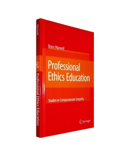 Bruce Maxwell Professional Ethics Education: Studies in Compassionate Empathy