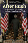 After Bush: The Case for Continuity in American Foreign Policy by Timothy J. Lynch, Robert S. Singh (Hardback, 2008)