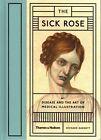 The Sick Rose: or; Disease and the Art of Medical Illustration by Richard Barnett (Hardback, 2014)