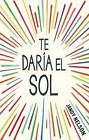 Te Daria El Sol by Jandy Nelson (Paperback / softback, 2015)