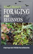 Foraging for Beginners A Simple Foragers Guide to Wild Edible P... 9781517051846
