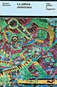 Vincent Bounoure La pittura americana Saggiatore 1969 Civiltà precolombiane