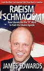 Racism Schmacism: How Liberals Use the R Word to Push the Obama Agenda by James Daniel Edwards (Paperback / softback, 2010)