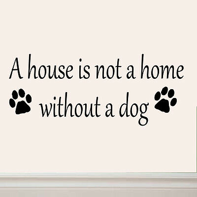 A House is Not a Home Without a Dog Wall Decal Pets Decor Animal Stickers Saying
