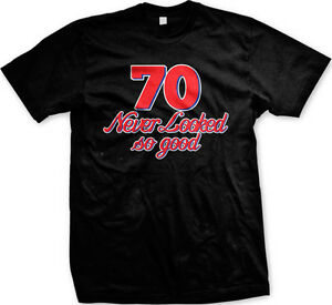 Details About 70 Never Looked So Good Funny Birthday Gag Gift Adult Humor Mens T Shirt