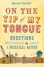 On the Tip of My Tongue: Questions, Facts, Curiosities and Games of a Quizzical Nature by David Gentle (Paperback, 2009)