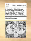 A Vindication of the Historical Account of the Conspiracies by the Earls of Gowry, Against K. James the Sixth, ... from the Mistakes of Mr. John Anderson, ... by George MacKenzie (Paperback / softback, 2010)