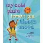 My Cold Plum Lemon Pie Bluesy Mood by Tameka Fryer Brown (2013, Picture Book)