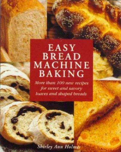 Easy Bread Machine Baking: More than 100 new recipes for sweet and savoury loave 2