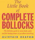 The Little Book of Complete Bollocks by Alistair Beaton (Paperback, 1999)