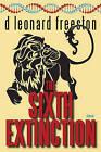The Sixth Extinction by D. Leonard Freeston (Paperback, 2011)