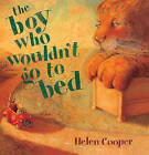 The Boy Who Wouldn't Go to Bed by Professor of English Language and Literature Helen Cooper (Hardback, 2000)