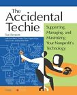 Accidental Techie: Supporting, Managing, and Maximizing Your Nonprofit's Technology by Sue Bennett (Paperback / softback, 2005)