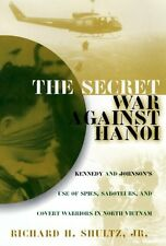 The Secret War Against Hanoi : Kennedy and Johnson's Use of Spies, Saboteurs and Covert Warriors in the War by Richard H., Jr. Schultz (1999, Hardcover)