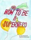 How to Be a Superhero by Amal Ahmed (Paperback / softback, 2013)