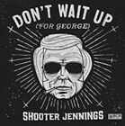 Don't Wait Up (For George) [EP] [Digipak] by Shooter Jennings (CD, Aug-2014, Black Country Rock)