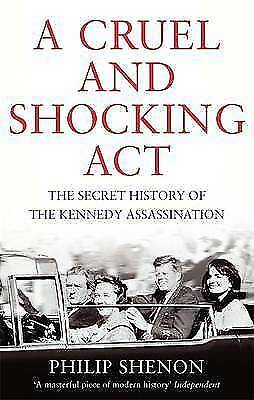 1 of 1 - Shenon, Philip, A Cruel and Shocking Act: The Secret History of the Kennedy Assa
