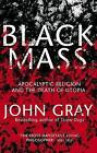 Black Mass: Apocalyptic Religion and the Death of Utopia by John Gray (Hardback, 2007)
