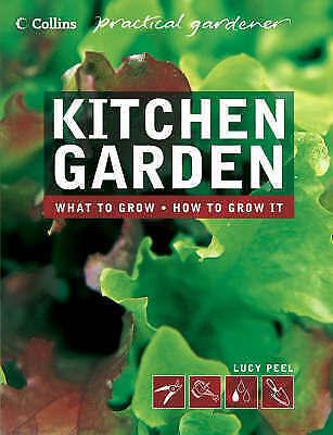 Collins Practical Gardener - Kitchen Garden, Peel, Lucy, Excellent Book