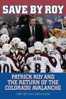 Save by Roy : Patrick Roy and the Return of the Colorado Avalanche by Terry Frei and Adrian Dater (2014, Paperback)