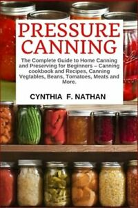 Pressure Canning: The Complete Guide to Home Canning and Preserving for: New