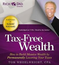 Tax-Free Wealth : How to Build Massive Wealth by Permanently Lowering Your Taxes by Tom Wheelwright (2013, CD, Unabridged)