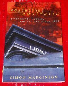 EDUCATING AUSTRALIA ~Simon Marginson~ GOVERNMENT,ECONOMY,AND CITIZENS SINCE 1960