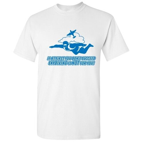Skydiving Sarcastic Graphic Gift Humor Cool Unisex  Funny Novelty T-Shirt