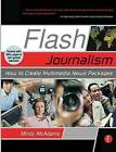Flash Journalism: How to Create Multimedia News Packages by Mindy McAdams (Paperback, 2005)
