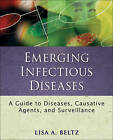 Emerging Infectious Diseases: A Guide to Diseases, Causative Agents, and Surveillance by Lisa A. Beltz (Paperback, 2011)