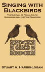 Singing with Blackbirds: The Survival of Primal Celtic Shamanism in Later Folk-Traditions by Stuart A. Harris-Logan (Paperback, 2006)