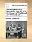 A Sermon Preach'd at Westminster, Nov. 12. 1702. in K. Henry the VII's Chapel, ... by W. Needham, ... by William Needham (Paperback / softback, 2010)