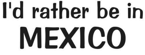 I/'D RATHER BE IN MEXICO DECAL TROPICAL BEACH SUN WATER CHOOSE COLOR