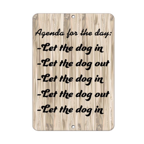 Agenda For The Day let the dog out Funny Quote Aluminum METAL let the dog in