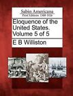 Eloquence of the United States. Volume 5 of 5 by Ebenezer Bancroft Williston (Paperback / softback, 2012)