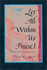 Let All within Us Praise!: Dramatic Resources for Worship by Christena Duerksen