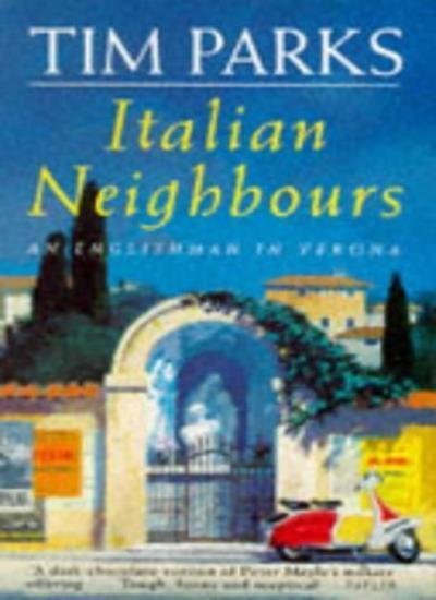 Italian Neighbours: An Englishman in Verona By Tim Parks. 9780749311025