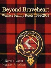 Beyond Braveheart - Wallace Family Roots 1076-2003 by C. Robert Wolfe and...