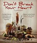 Don't Break Your Heart Cookbook: Reduced Sodium Recipes for a Healthy Heart - Flavoring Food with Herbs, Spices, and Fresh Wholesome Ingredients by Shara Aaron, Monica Beardon (Hardback, 2013)