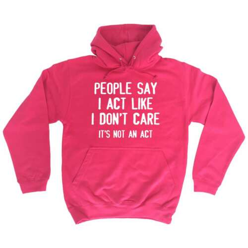 Hoodie People Say I Act Like I Don't Care Adult Offensive birthday funny HOODY