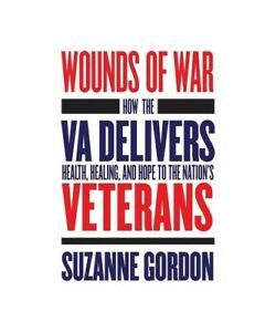 Suzanne-Gordon-Wounds-of-War-how-the-VA-Delivers-Health-Healing-and-Hope-to-T
