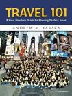 Travel 101: A Band Director's Guide for Planning Student Travel by Andrew M Yaracs (Paperback / softback, 2014)