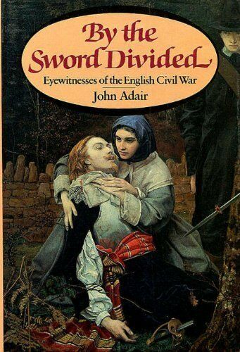 1 of 1 - By the Sword Divided: Eyewitnesses of the English Civil War By John Adair