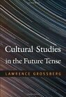 Cultural Studies in the Future Tense by Larry Grossberg, Lawrence Grossberg (Hardback, 2010)