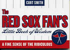 The Red Sox Fan's Little Book of Wisdom: A Fine Sense of the Ridiculous by Curt Smith (Paperback, 2002)