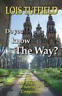 Do You Know the Way?: Walking the Camino Frances by Lois Tuffield (Paperback / softback, 2013)