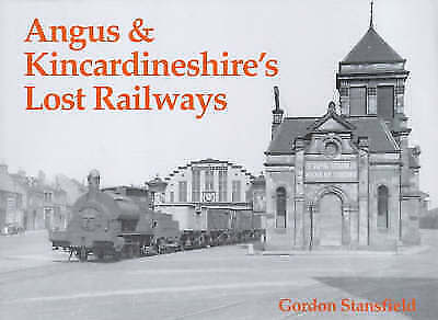 1 of 1 - Angus and Kincardineshire's Lost Railways, Stansfield, Gordon, Very Good Book