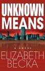 Unknown Means by Elizabeth Becka (Hardback, 2008)