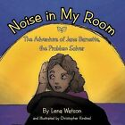 Noise in My Room: The Adventure of Jane Barnette, the Problem Solver by Lena Watson (Paperback, 2012)