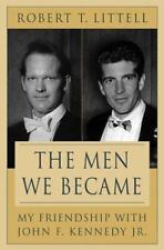 The Men We Became: My Friendship with John F. Kennedy, Jr. Littell, Robert T. H